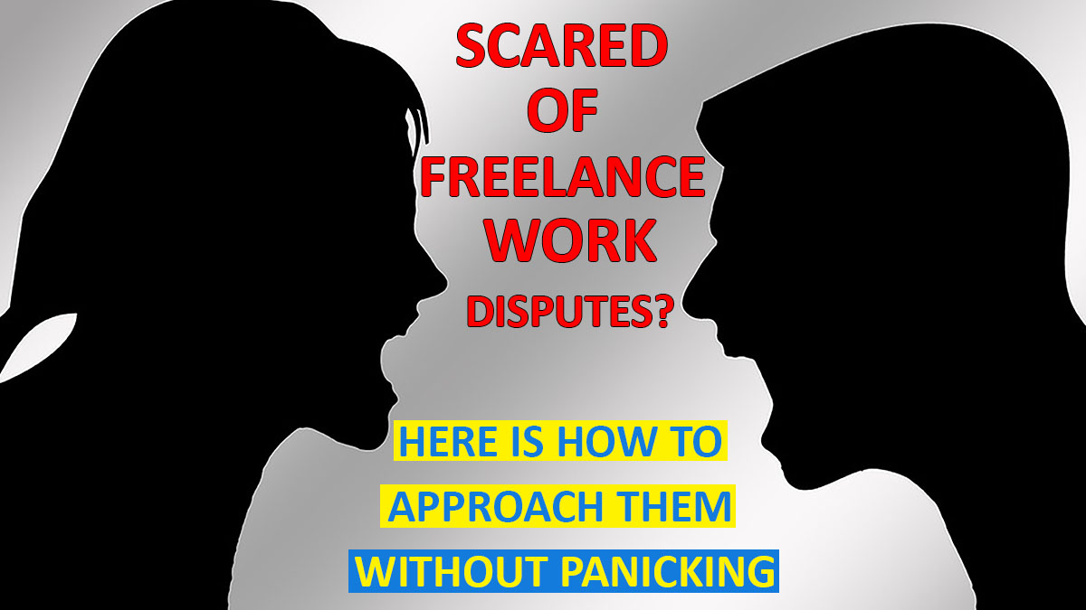 Scared of Freelance Work Disputes? Here is How You Should Look at Them