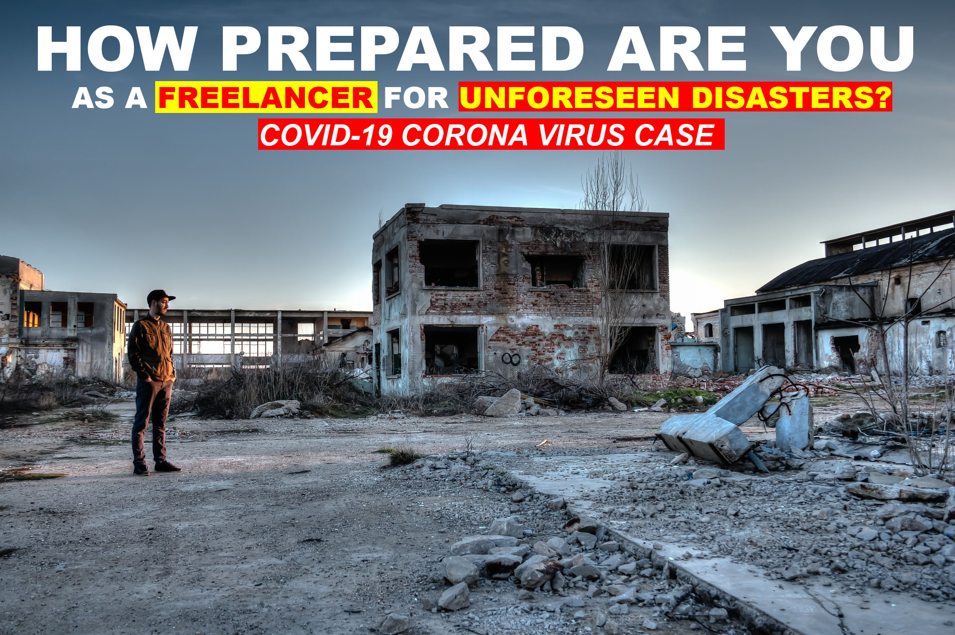 How Prepared are You as a Freelancer For Unforeseen Disasters? Covid-19 Corona Virus Case