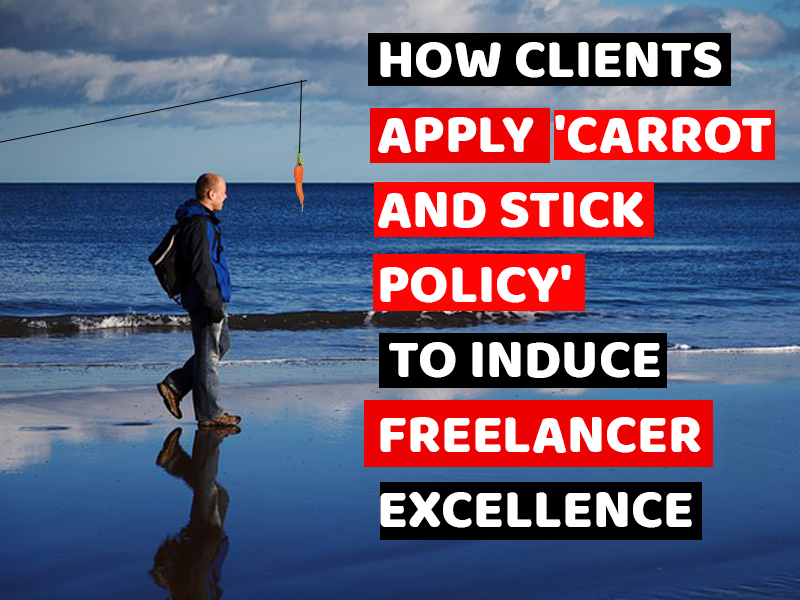 How Clients Apply  'Carrot And Stick Policy' To Induce Freelancer Excellence