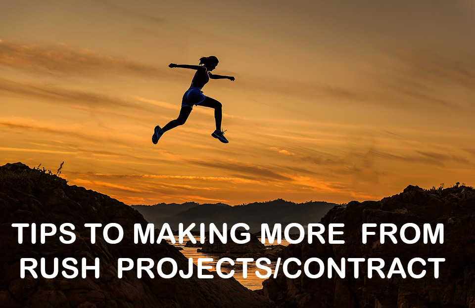 Is your Client Asking you to Rush a Project/Contract? Hold on, Here is How to Make More From It