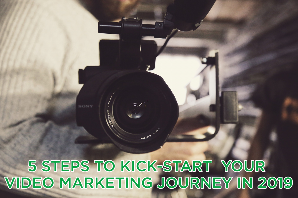 5 Steps to Kick-start  Your Video Marketing Journey in 2019