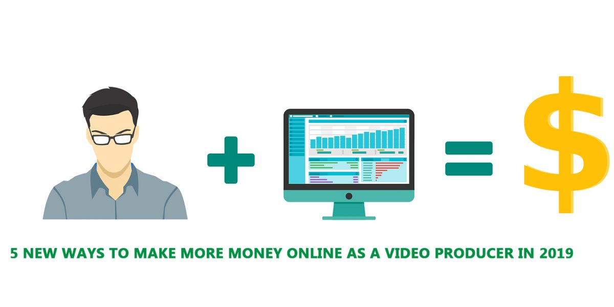 5 New Ways to Make More Money Online As a Video Producer in 2020