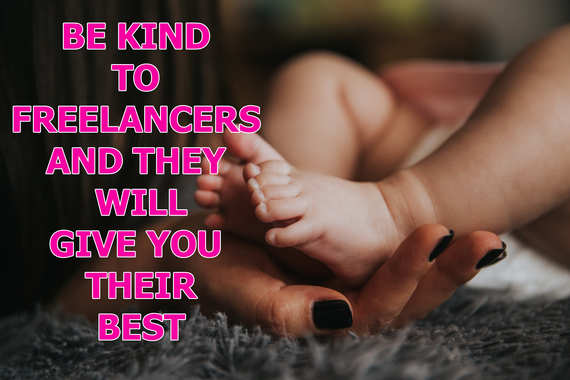 Read more about the article Be Kind to Freelancers And They Will Give You Their Best