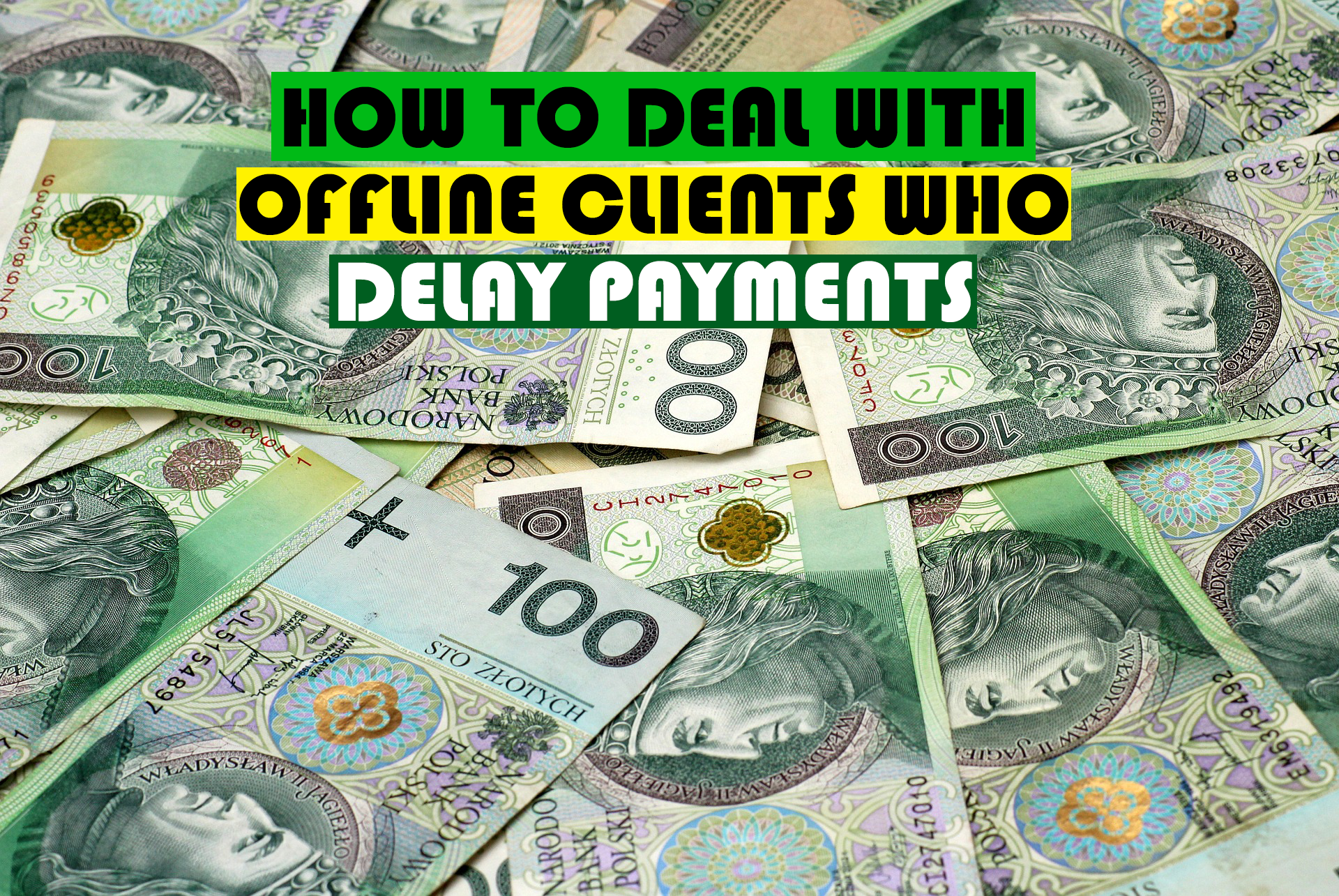 How to Work And Deal With Offline Clients Who go For Months or Years Without Paying