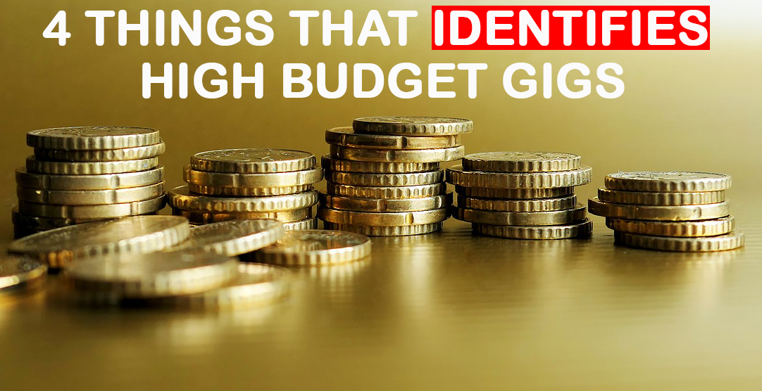 4 Things That Identifies High Budget Gigs