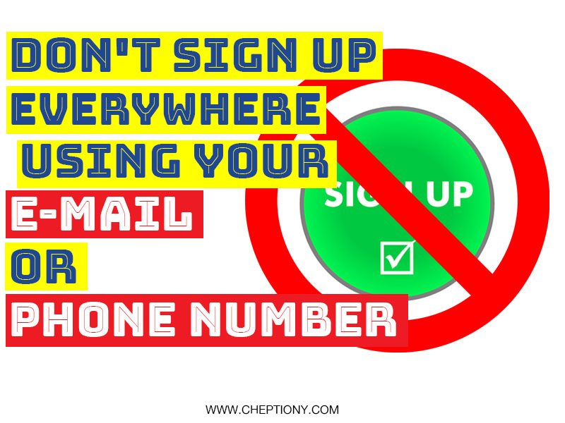 Don't Sign Up Everywhere Using Your E-mail and Phone Number. Here's Why.