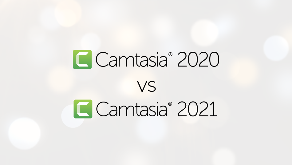 Video -Comparison: Camtasia 2020 Versus Camtasia 2021