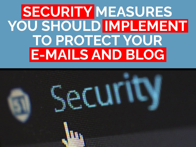Read more about the article 3 Security Measures You Should Implement To Protect Your E-mails and Blog
