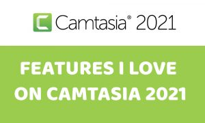 Features I love on Camtasia 2021