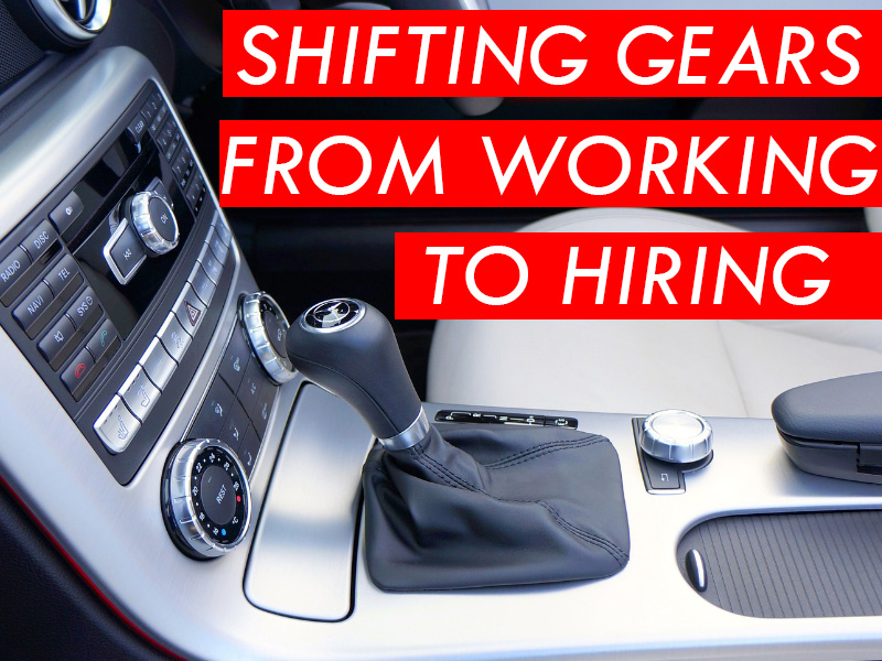 Shifting Gears from working to hiring